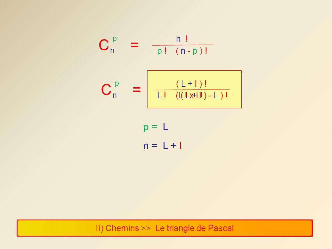 II) Chemins >> Le triangle de Pascal C = n p n ! p ! ( n - p ) ! n = L + l p = L C = n p ( L + l ) ! L ! ( ( L + l ) - L ) !L ! x l !