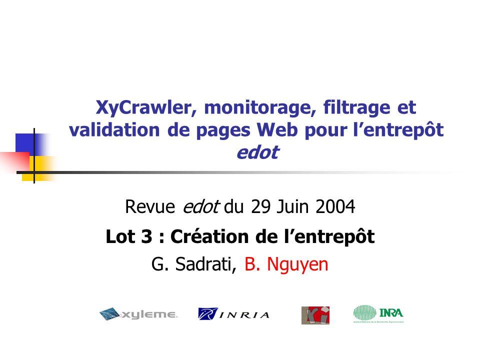 XyCrawler, monitorage, filtrage et validation de pages Web pour l'entrepôt edot Revue edot du 29 Juin 2004 Lot 3 : Création de l'entrepôt G.
