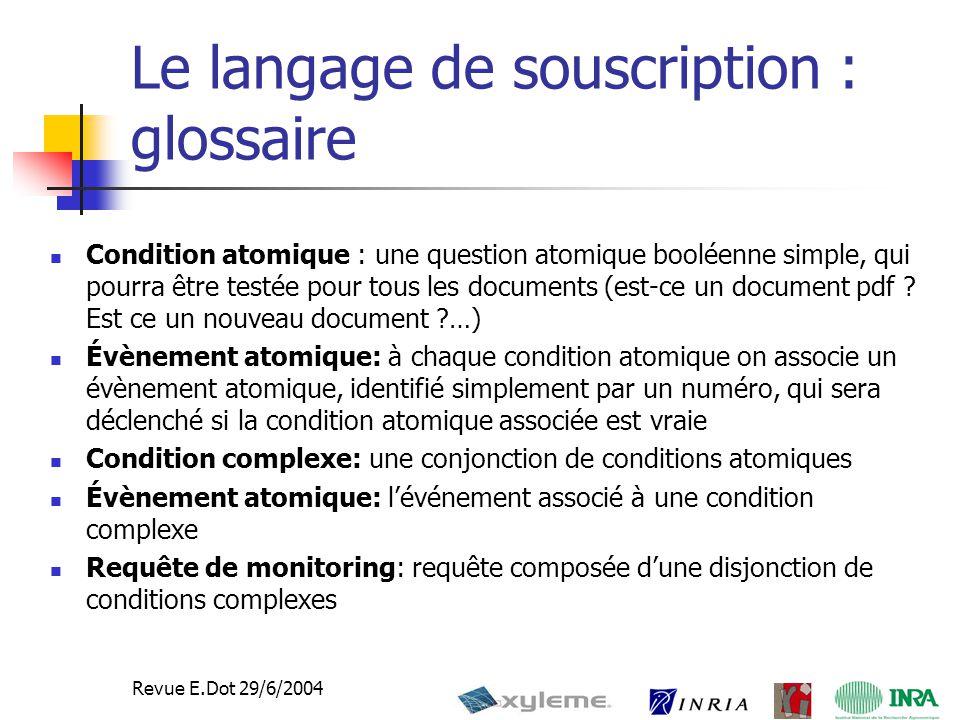 8 Revue E.Dot 29/6/2004 Le langage de souscription : glossaire Condition atomique : une question atomique booléenne simple, qui pourra être testée pour tous les documents (est-ce un document pdf .