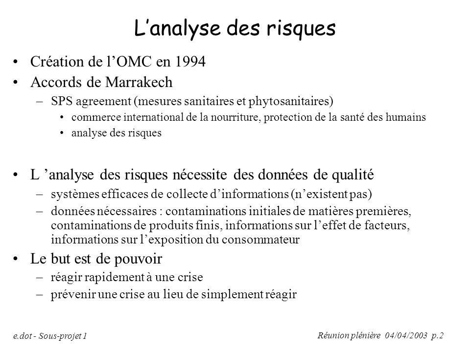 Réunion plénière 04/04/2003 p.2 e.dot - Sous-projet 1 L'analyse des risques Création de l'OMC en 1994 Accords de Marrakech –SPS agreement (mesures san