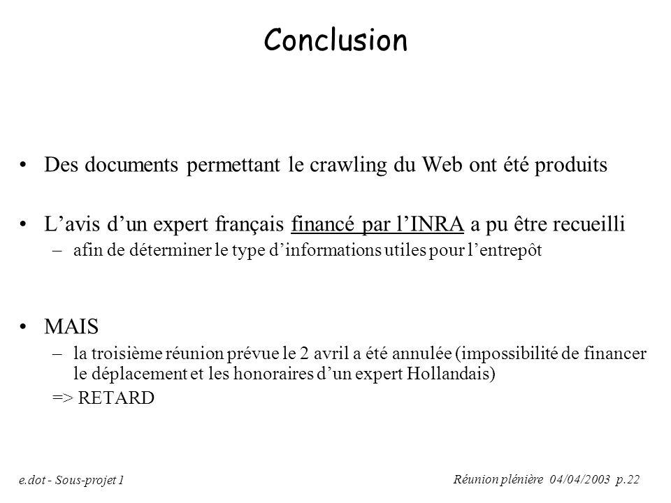 Réunion plénière 04/04/2003 p.22 e.dot - Sous-projet 1 Conclusion Des documents permettant le crawling du Web ont été produits L'avis d'un expert fran