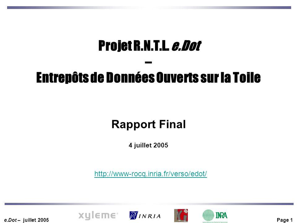e.Dot – juillet 2005 Page 1 http://www-rocq.inria.fr/verso/edot/ Projet R.N.T.L. e.Dot – Entrepôts de Données Ouverts sur la Toile Rapport Final 4 jui