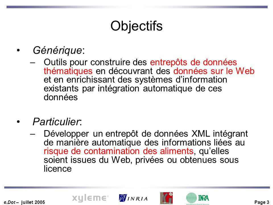 e.Dot – juillet 2005 Page 3 Objectifs Générique: –Outils pour construire des entrepôts de données thématiques en découvrant des données sur le Web et