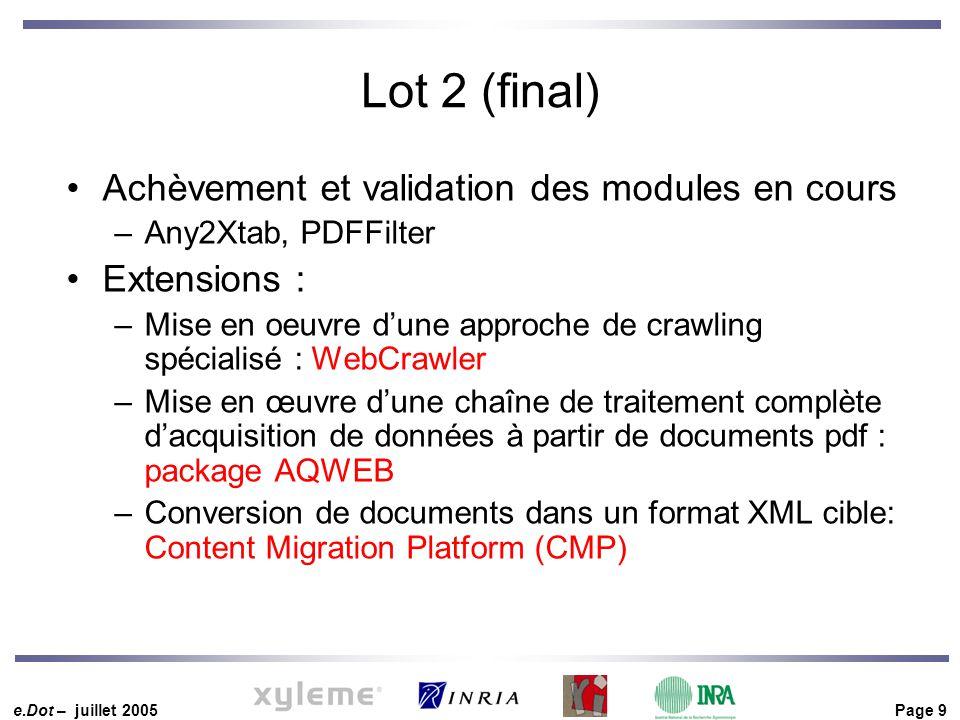 e.Dot – juillet 2005 Page 9 Lot 2 (final) Achèvement et validation des modules en cours –Any2Xtab, PDFFilter Extensions : –Mise en oeuvre d'une approc
