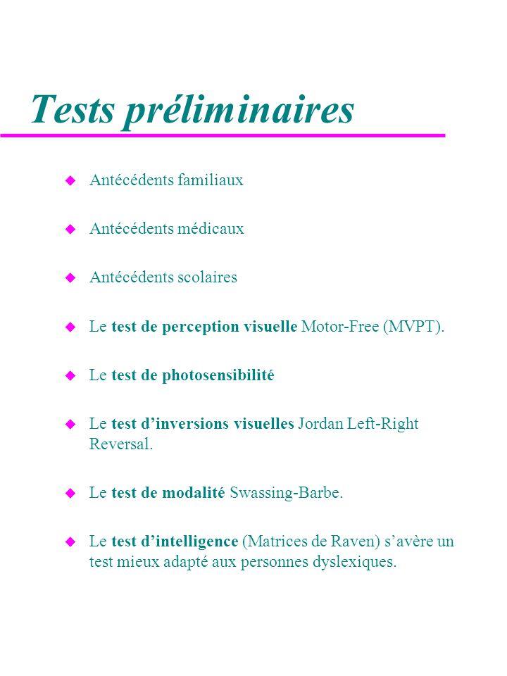 Tests préliminaires u Antécédents familiaux u Antécédents médicaux u Antécédents scolaires u Le test de perception visuelle Motor-Free (MVPT).
