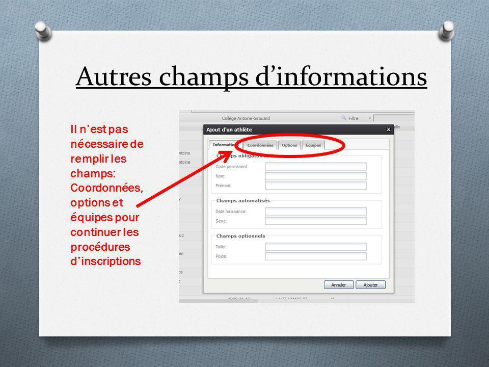Autres champs d'informations Il n'est pas nécessaire de remplir les champs: Coordonnées, options et équipes pour continuer les procédures d'inscriptions