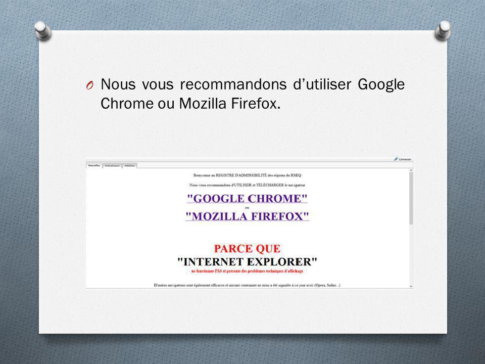 O Nous vous recommandons d'utiliser Google Chrome ou Mozilla Firefox.