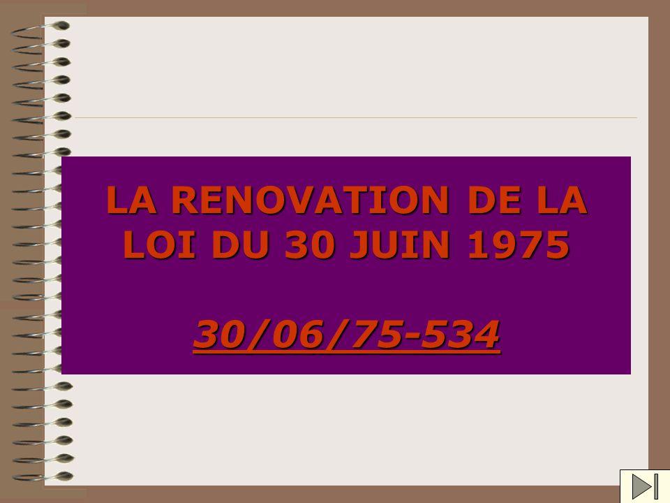 LA RENOVATION DE LA LOI DU 30 JUIN 1975 30/06/75-534