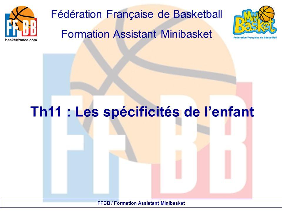 Fédération Française de Basketball Formation Assistant Minibasket Th11 : Les spécificités de l'enfant FFBB / Formation Assistant Minibasket