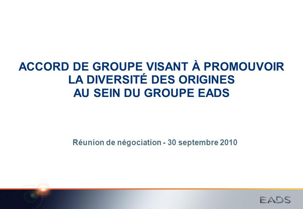 ACCORD DE GROUPE VISANT À PROMOUVOIR LA DIVERSITÉ DES ORIGINES AU SEIN DU GROUPE EADS Réunion de négociation - 30 septembre 2010