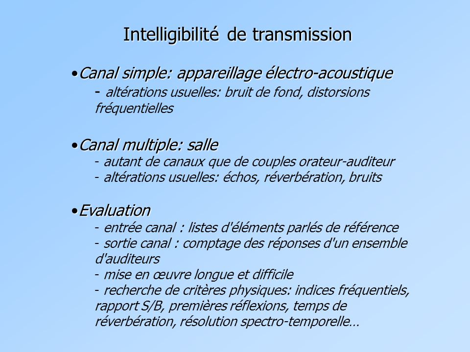 Canal simple: appareillage électro-acoustiqueCanal simple: appareillage électro-acoustique - altérations usuelles: bruit de fond, distorsions fréquent
