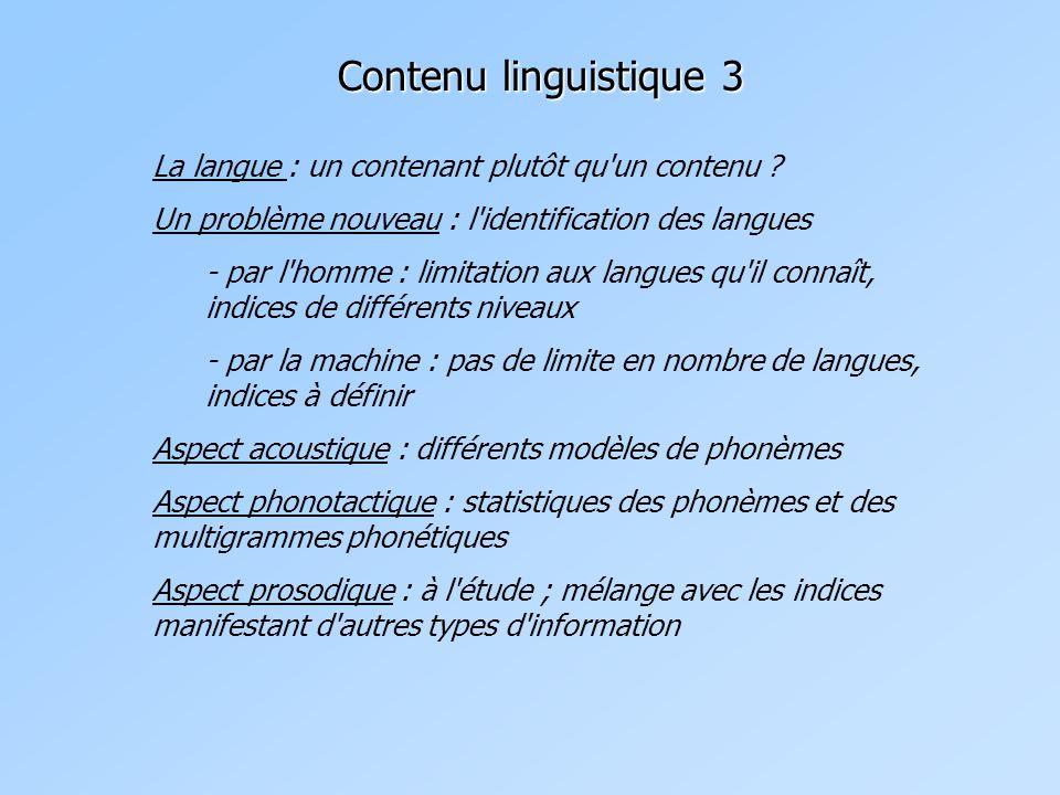 Contenu linguistique 3 La langue : un contenant plutôt qu'un contenu ? Un problème nouveau : l'identification des langues - par l'homme : limitation a