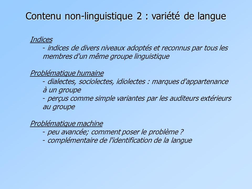 Contenu non-linguistique 2 : variété de langue Indices - indices de divers niveaux adoptés et reconnus par tous les membres d'un même groupe linguisti