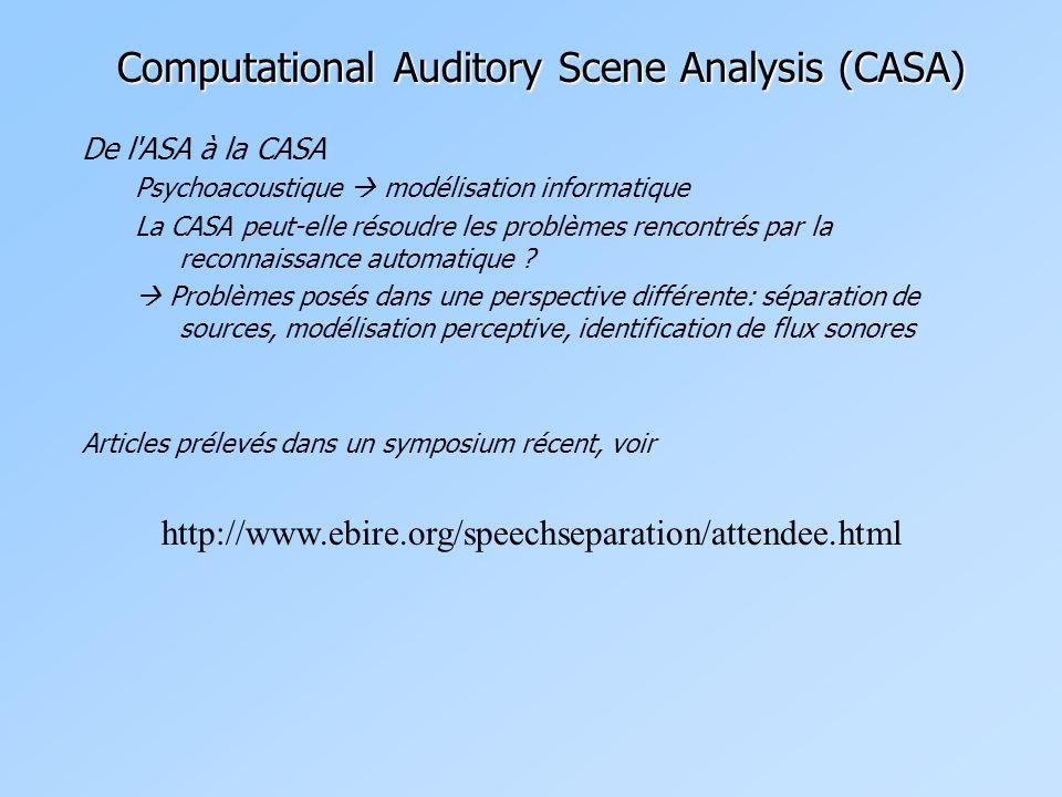 Computational Auditory Scene Analysis (CASA) De l'ASA à la CASA Psychoacoustique  modélisation informatique La CASA peut-elle résoudre les problèmes