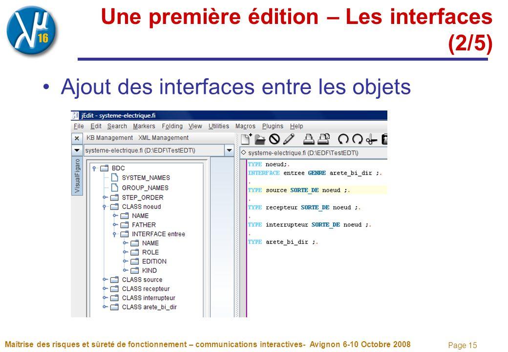 Page 15 Une première édition – Les interfaces (2/5) Ajout des interfaces entre les objets Maîtrise des risques et sûreté de fonctionnement – communica