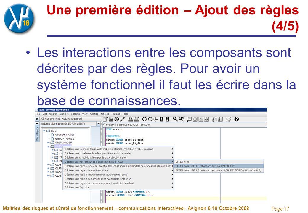 Page 17 Une première édition – Ajout des règles (4/5) Les interactions entre les composants sont décrites par des règles. Pour avoir un système foncti