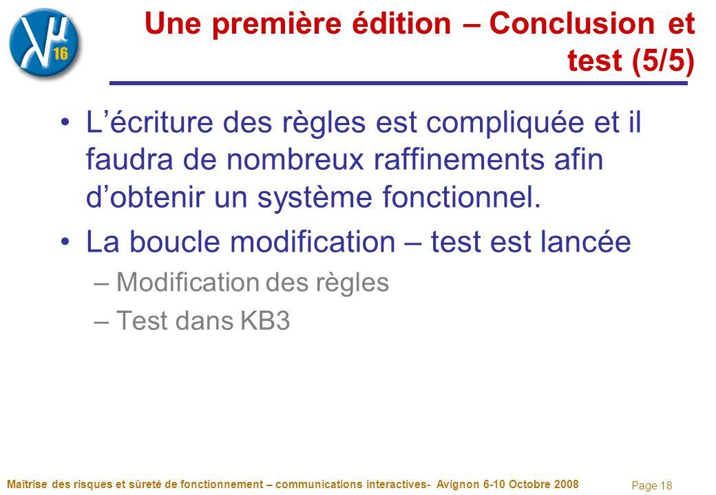 Page 18 Une première édition – Conclusion et test (5/5) L'écriture des règles est compliquée et il faudra de nombreux raffinements afin d'obtenir un système fonctionnel.