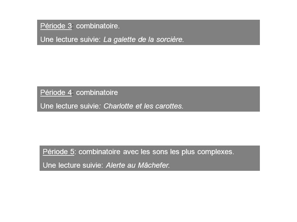 Période 3: combinatoire. Une lecture suivie: La galette de la sorcière. Période 4: combinatoire Une lecture suivie: Charlotte et les carottes. Période