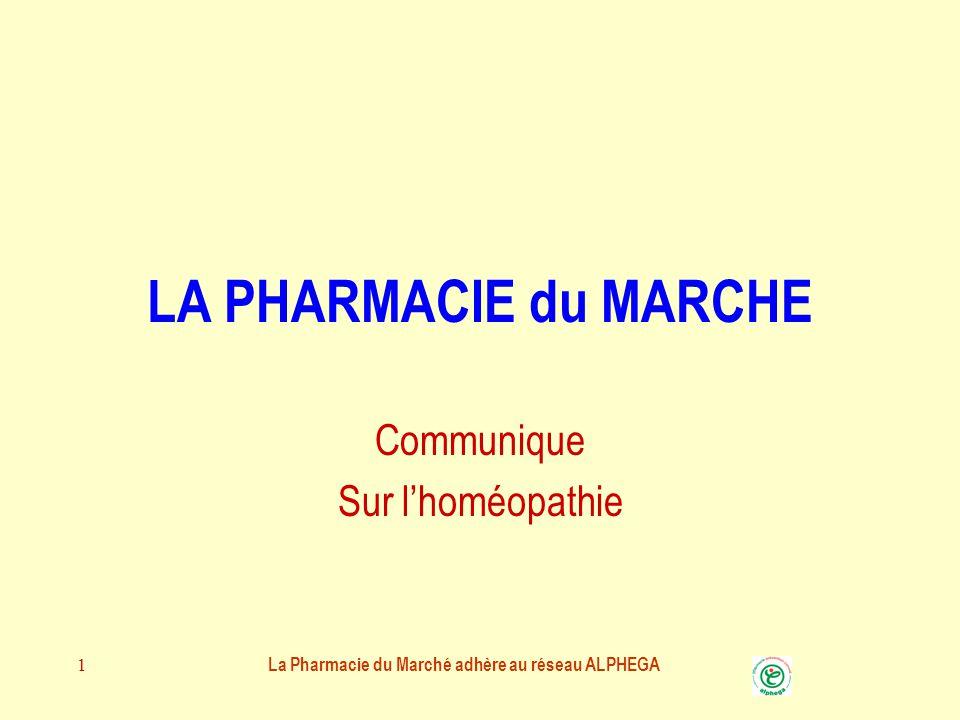 La Pharmacie du Marché adhère au réseau ALPHEGA 1 LA PHARMACIE du MARCHE Communique Sur l'homéopathie