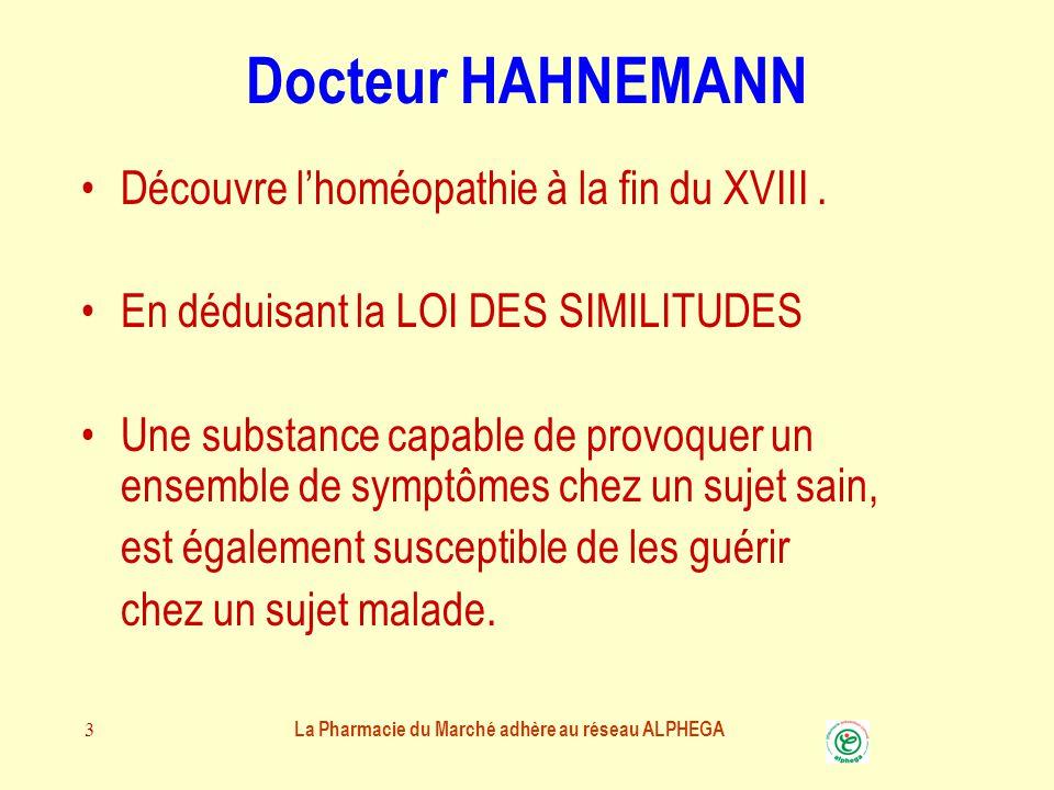 La Pharmacie du Marché adhère au réseau ALPHEGA 3 Docteur HAHNEMANN Découvre l'homéopathie à la fin du XVIII.