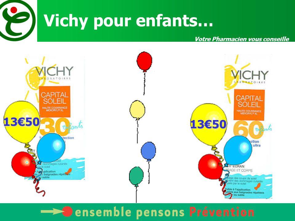 Votre Pharmacien vous conseille Vichy pour enfants… 13€50 13€50