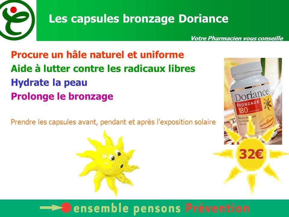 Votre Pharmacien vous conseille Les capsules bronzage Doriance Procure un hâle naturel et uniforme Aide à lutter contre les radicaux libres Hydrate la