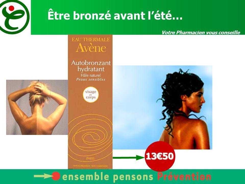 Votre Pharmacien vous conseille Être bronzé avant l'été…13€50