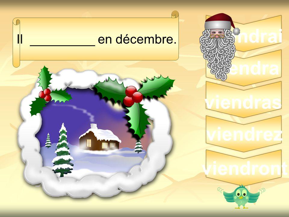 8 Il _________ en décembre. viendrai viendra viendras viendrez viendront
