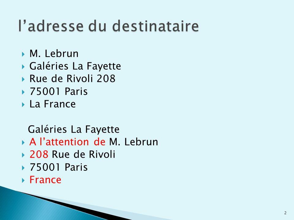 M. Lebrun  Galéries La Fayette  Rue de Rivoli 208  75001 Paris  La France Galéries La Fayette  A l'attention de M. Lebrun  208 Rue de Rivoli 
