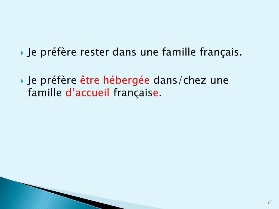  Je préfère rester dans une famille français.  Je préfère être hébergée dans/chez une famille d'accueil française. 21