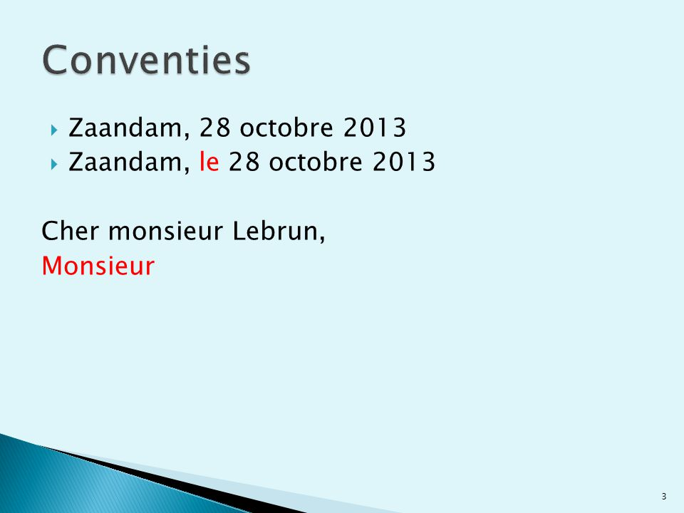  Zaandam, 28 octobre 2013  Zaandam, le 28 octobre 2013 Cher monsieur Lebrun, Monsieur 3