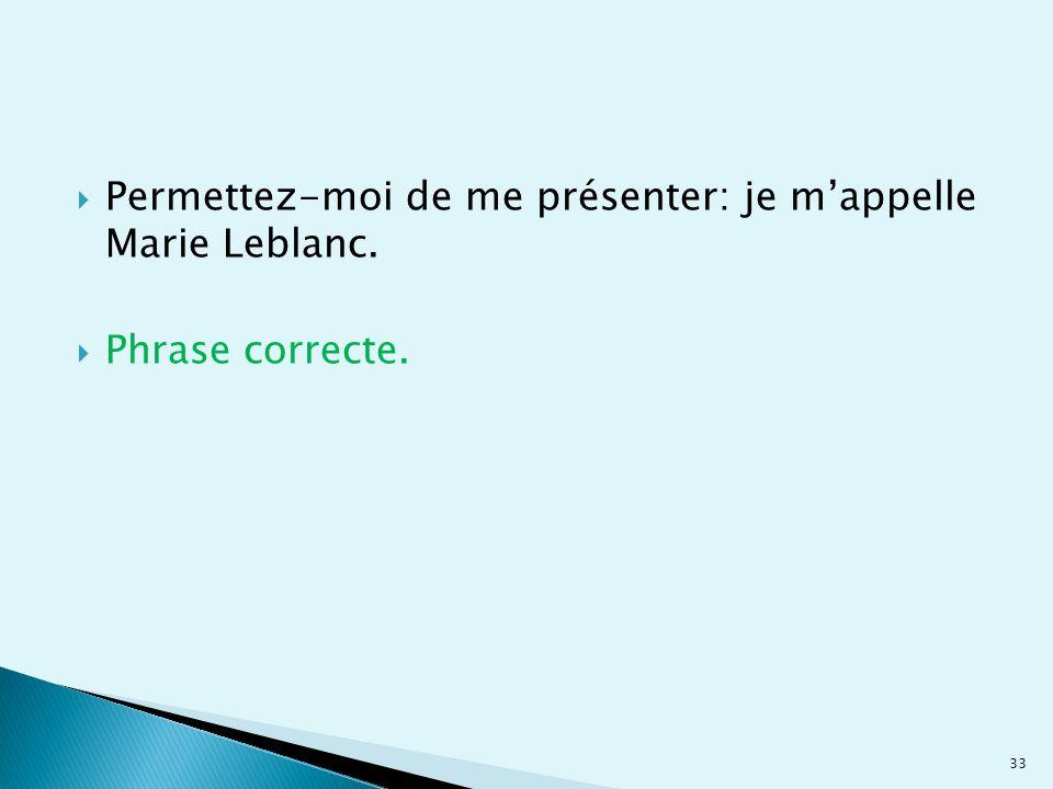  Permettez-moi de me présenter: je m'appelle Marie Leblanc.  Phrase correcte. 33