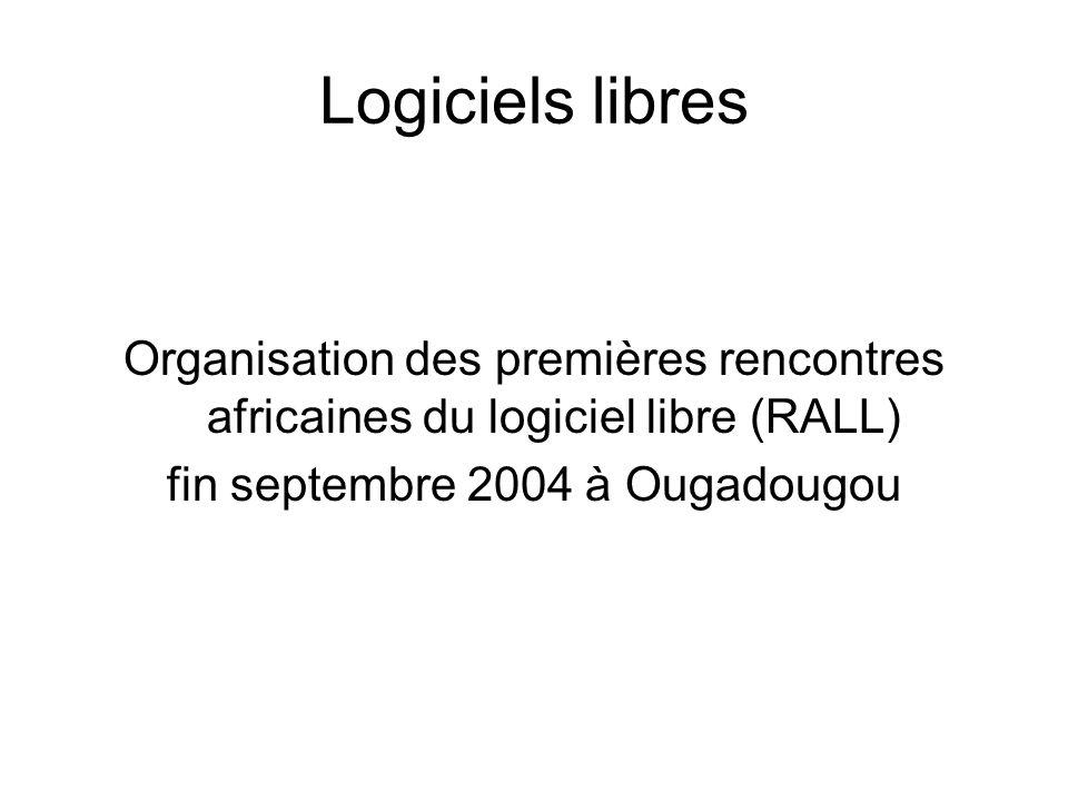 Logiciels libres Organisation des premières rencontres africaines du logiciel libre (RALL) fin septembre 2004 à Ougadougou