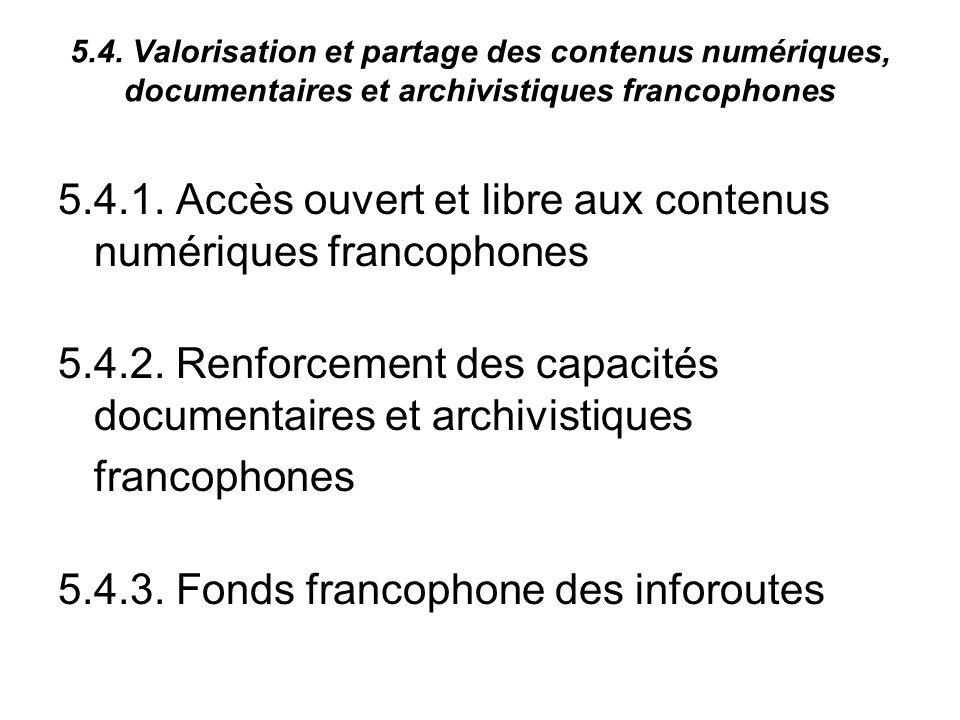 5.4.1. Accès ouvert et libre aux contenus numériques francophones 5.4.2.