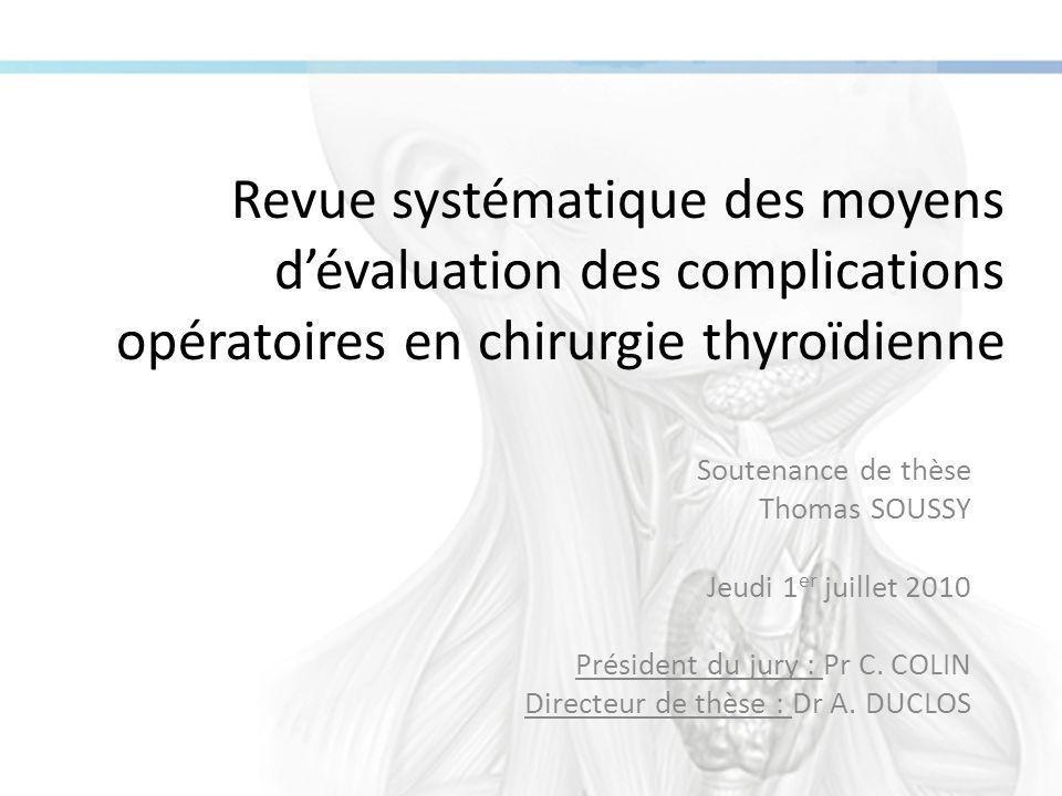 La chirurgie thyroïdienne Thyroïde : glande endocrine, située dans partie avant du cou  Environ 4 cm de large sur 3 cm de haut  Responsable de la sécrétion de T3 T4 En 2008, environ 50 000 chirurgies en France  75% de chirurgie bilatérale - 80% femmes - Age médian 52 ans Rapports anatomiques : Nerf laryngé récurrent – Parathyroïdes Deux principales complications : paralysie du nerf laryngé récurrent (PNLR) et l'hypoparathyroïdie