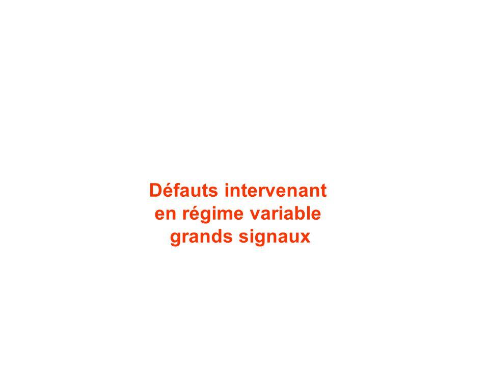 Défauts intervenant en régime variable grands signaux