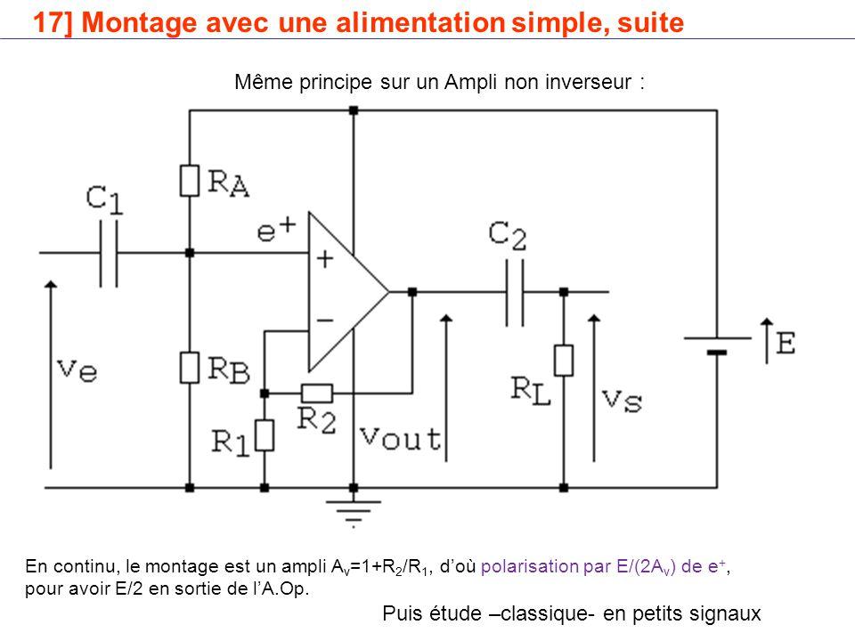 17] Montage avec une alimentation simple, suite Même principe sur un Ampli non inverseur : En continu, le montage est un ampli A v =1+R 2 /R 1, d'où polarisation par E/(2A v ) de e +, pour avoir E/2 en sortie de l'A.Op.