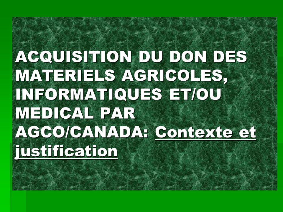 ACQUISITION DU DON DES MATERIELS AGRICOLES, INFORMATIQUES ET/OU MEDICAL PAR AGCO/CANADA: Contexte et justification