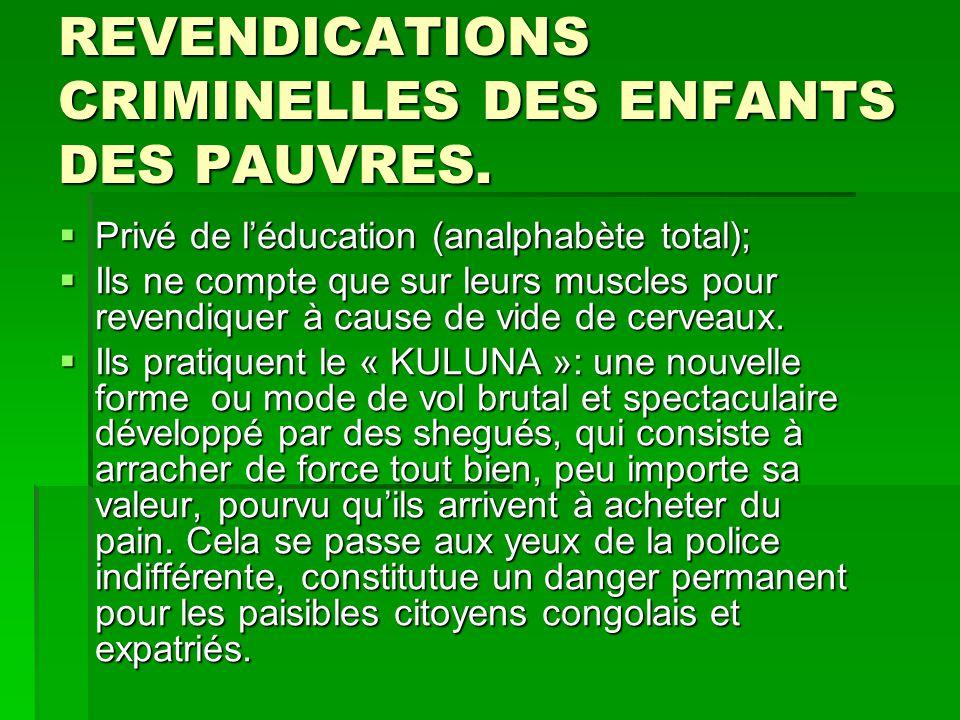REVENDICATIONS CRIMINELLES DES ENFANTS DES PAUVRES.  Privé de l'éducation (analphabète total);  Ils ne compte que sur leurs muscles pour revendiquer