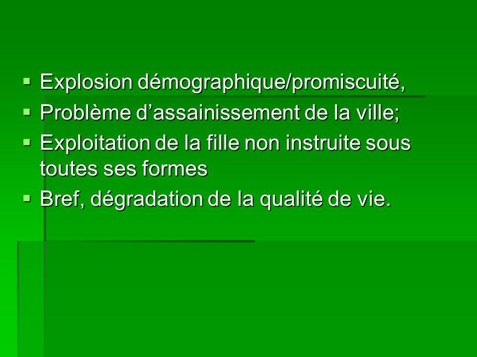  Explosion démographique/promiscuité,  Problème d'assainissement de la ville;  Exploitation de la fille non instruite sous toutes ses formes  Bref