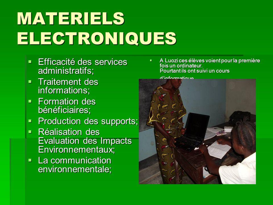 MATERIELS ELECTRONIQUES  Efficacité des services administratifs;  Traitement des informations;  Formation des bénéficiaires;  Production des suppo