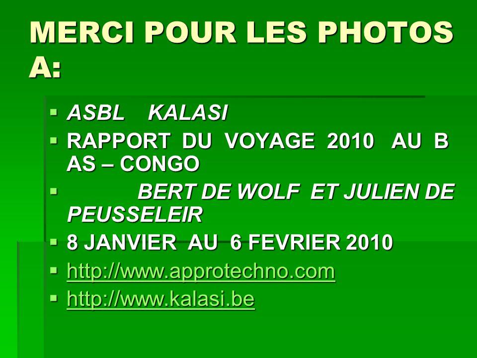 MERCI POUR LES PHOTOS A:  ASBL KALASI  RAPPORT DU VOYAGE 2010 AU B AS – CONGO  BERT DE WOLF ET JULIEN DE PEUSSELEIR  8 JANVIER AU 6 FEVRIER 2010 