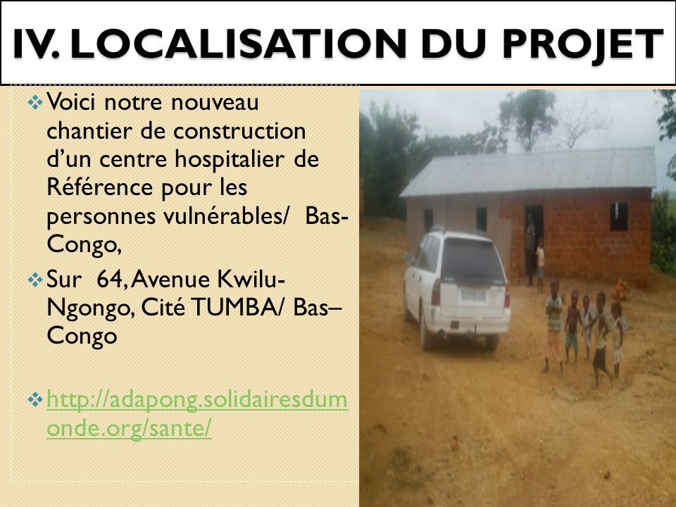 III. CONSTRUCTION DES CENTRES DE SANTE DE PROXIMITE  Notre expérience du monde rural nous a amené au projet de construction d'un Centre Médical / mat