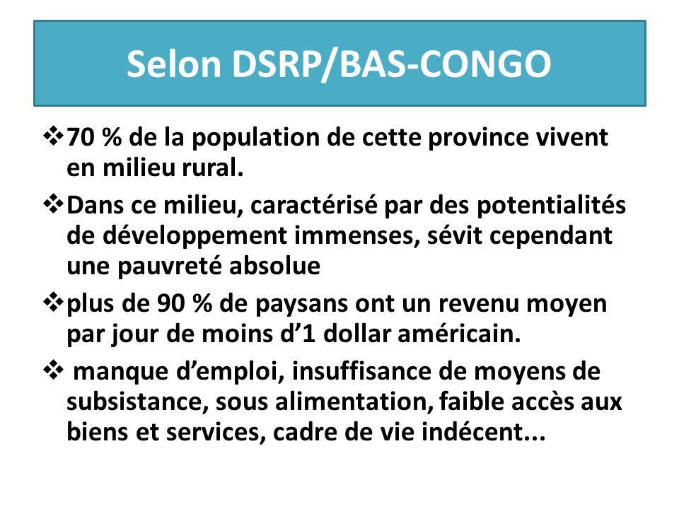 Selon DSRP/BAS-CONGO  70 % de la population de cette province vivent en milieu rural.  Dans ce milieu, caractérisé par des potentialités de développ