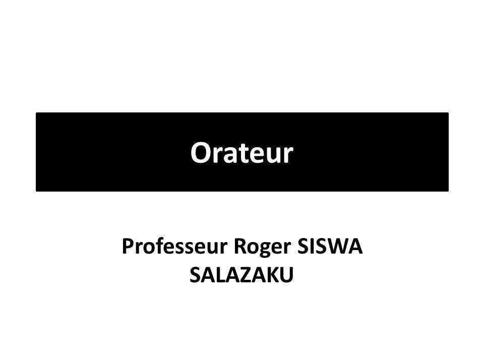 Orateur Professeur Roger SISWA SALAZAKU