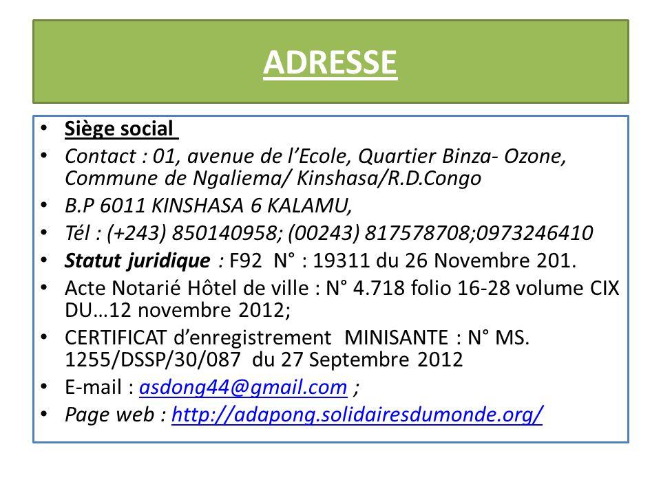 ADRESSE Siège social Contact : 01, avenue de l'Ecole, Quartier Binza- Ozone, Commune de Ngaliema/ Kinshasa/R.D.Congo B.P 6011 KINSHASA 6 KALAMU, Tél : (+243) 850140958; (00243) 817578708;0973246410 Statut juridique : F92 N° : 19311 du 26 Novembre 201.