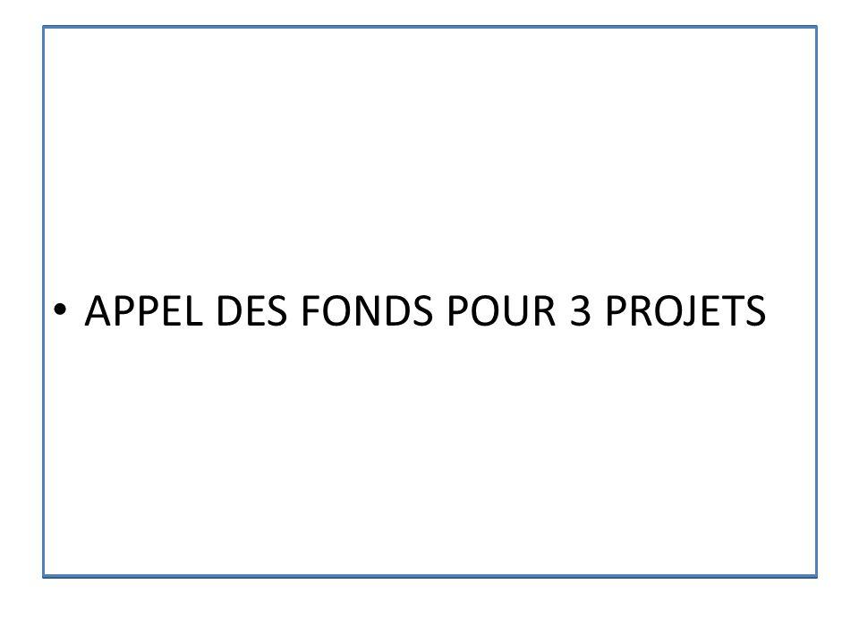 APPEL DES FONDS POUR 3 PROJETS