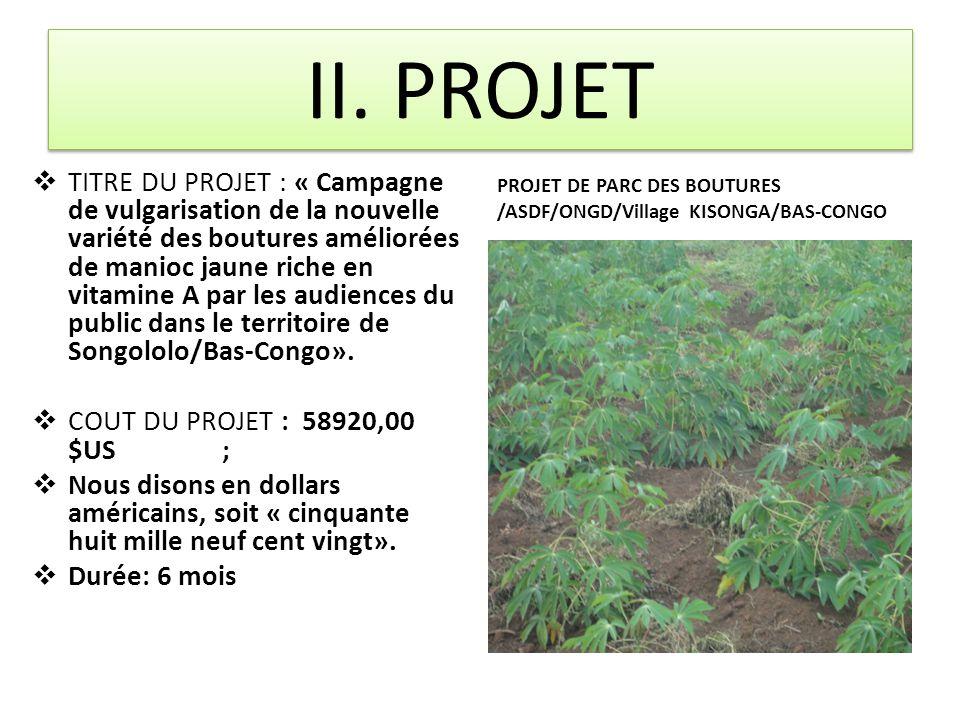 II. PROJET  TITRE DU PROJET : « Campagne de vulgarisation de la nouvelle variété des boutures améliorées de manioc jaune riche en vitamine A par les