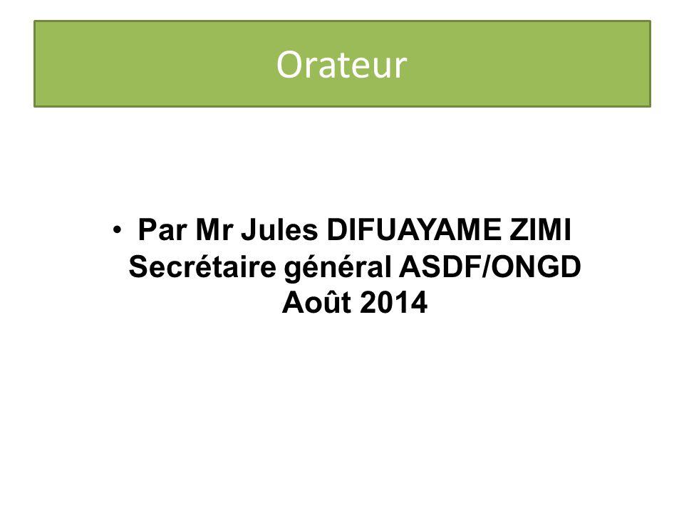 Orateur Par Mr Jules DIFUAYAME ZIMI Secrétaire général ASDF/ONGD Août 2014
