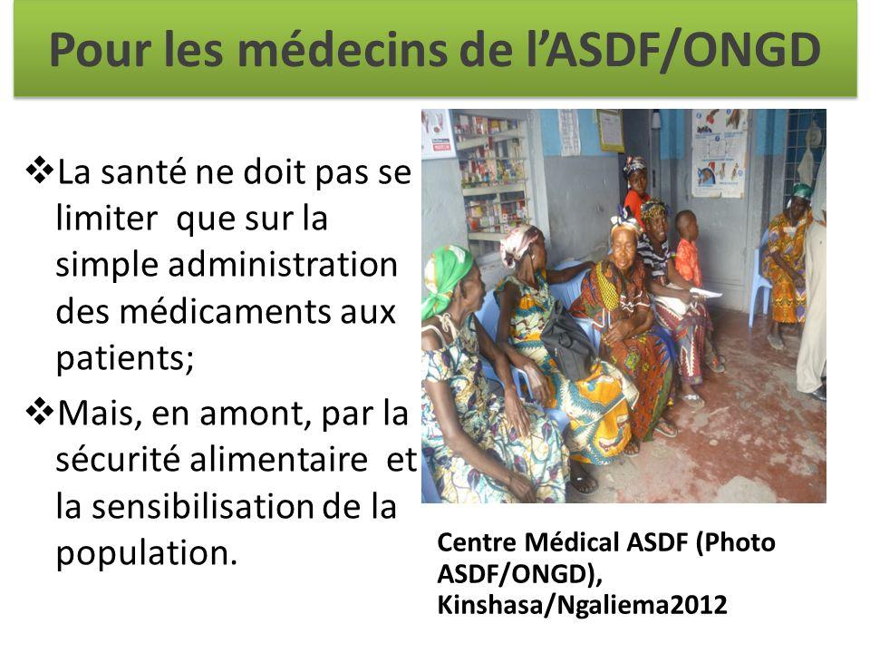 Pour les médecins de l'ASDF/ONGD  La santé ne doit pas se limiter que sur la simple administration des médicaments aux patients;  Mais, en amont, par la sécurité alimentaire et la sensibilisation de la population.